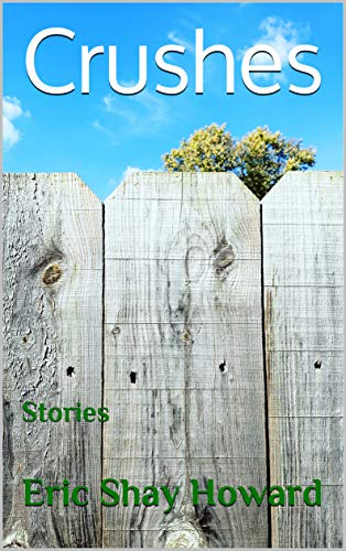 Crushes Stories by Author Eric Shay Howard